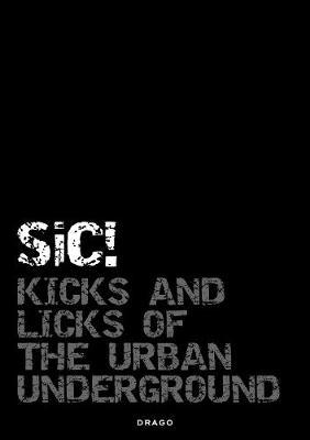 Sic!: Kicks and Licks of the Urban Underground (Hardback)