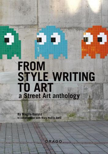 From Style Writing To Art: A Street Art Anthology (Paperback)