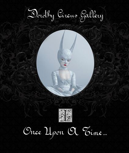 Once Upon a Time: Once Upon A Time (the Dorothy Circus Gallery (vol. 1) Dorothy Circus Gallery Volume 1 (Hardback)
