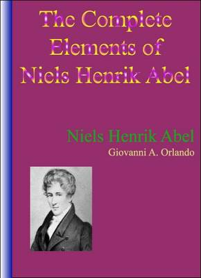 The Complete Elements of Niels Henrik Abel (Hardback)
