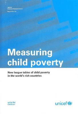 Measuring Child Poverty: New League Tables of Child Poverty in the World's Rich Countries (Paperback)