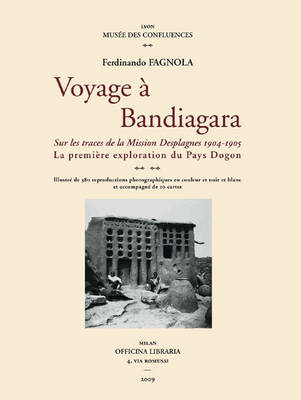Voyage to Bandiagara: The Desplagnes Mission, 1904-1905. The First Exploration of Dogon (Paperback)