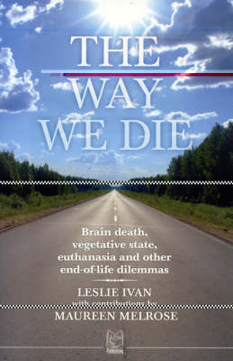 The Way We Die: Brain Death, Vegetative State, Euthanasia, and Other End-of-life Dilemmas (Paperback)