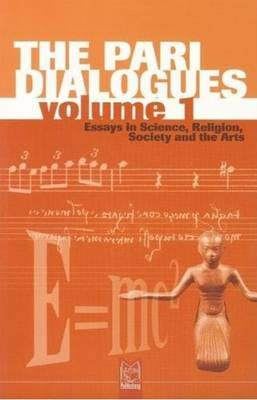 The Pari Dialogues: v. 1: Essays in Science, Religion, Society and the Arts (Paperback)