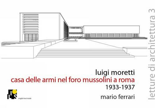 Luigi Moretti. Fencing Academy in the Mussolini's Forum, Rome 1933-1937 - Lectures of Architecture No. 3 (Paperback)