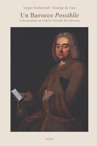 Un Barocco Possibile: Come Preparare Un Oratorio Musicale del Settecento (Paperback)