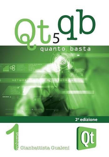 Qt 5 Quanto Basta. La Guida All'uso Della Libreria Grafica Qt 5, in Italiano (Paperback)