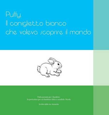 Puffy. Il Coniglietto Bianco Che Voleva Scoprire Il Mondo (Hardback)