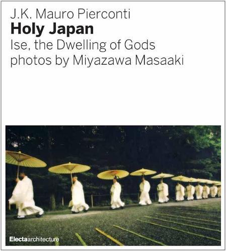 Holy Japan: Ise, Dwelling of the Gods (Hardback)