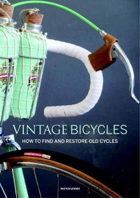 Vintage Bicycles: How to find and restore old cycles (Hardback)