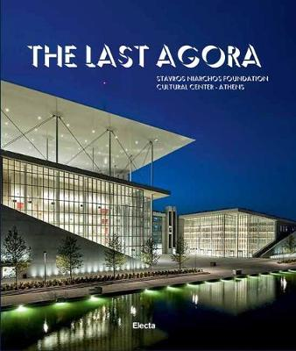The Last Agora: Stavros Niarchos Foundation Cultural Center-Athens (Hardback)