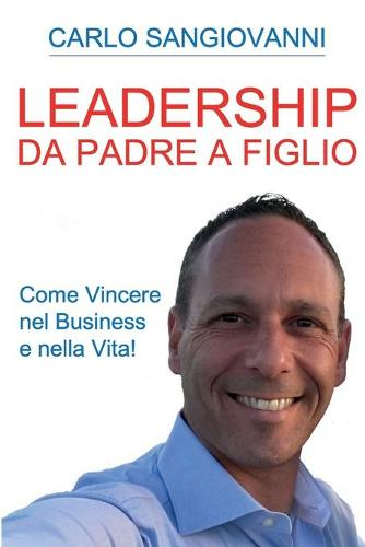 Leadership - Da padre a figlio - Come vincere nel business e nella vita! (Paperback)
