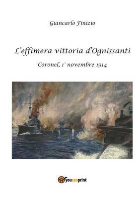L'effimera vittoria d'Ognissanti. Coronel, 1 Degrees novembre 1914. Una storia della prima battaglia navale della Grande Guerra (Paperback)
