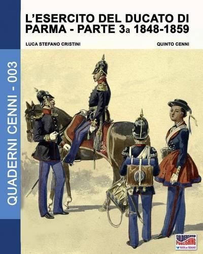 L'Esercito del Ducato Di Parma Parte Terza 1848-1859 - Quaderni Cenni 3 (Paperback)