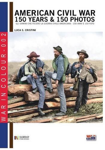 American Civil War 150 Years & 150 Photos - War in Colour 2 (Paperback)