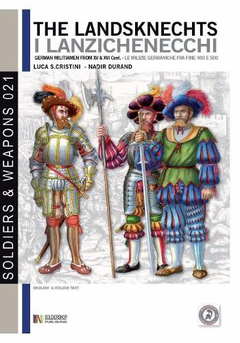 The Landsknechts: German Militiamen from Late XV and XVI Century - Soldiers&weapons 21 (Paperback)