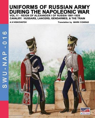 Uniforms of Russian Army During the Napoleonic War Vol.11: Cavalry: Hussars, Lancers, Gendarmes & the Train (Paperback)