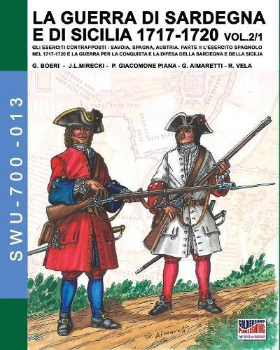 La Guerra Di Sardegna E Di Sicilia 1717-1720 Vol. 1/2. - Soldiers, Weapons & Uniforms 700 13 (Paperback)