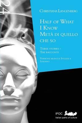 Half of What I Know/Meta Di Quello Che So (Paperback)