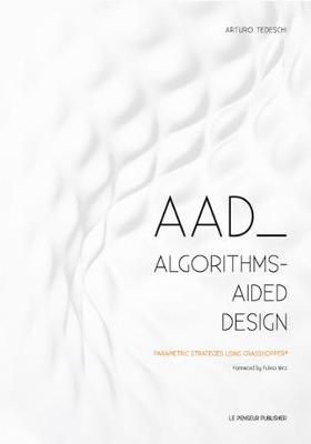AAD Algorithms-Aided Design: Parametric Strategies using Grasshopper (Paperback)