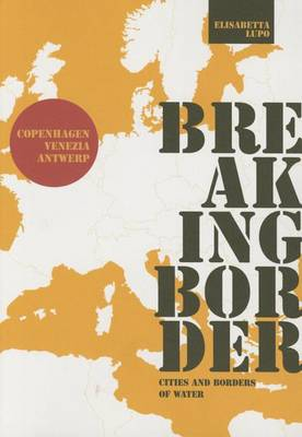 Breaking Border: Cities and Borders of Water (Paperback)