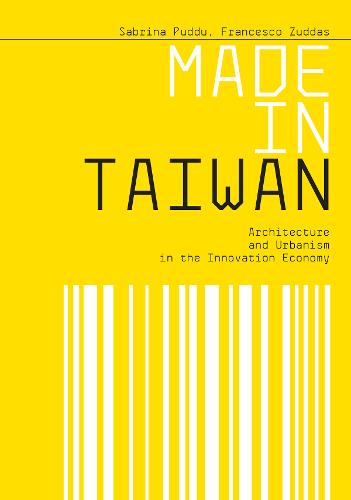 Made in Taiwan: Architecture and Urbanism in the Innovation Economy (Paperback)