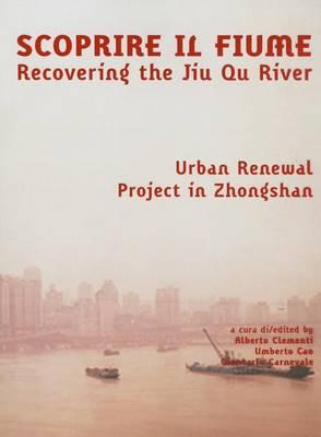 Recovering the Jiu Qu River: Urban Renewal Project in Zhongshan (Paperback)