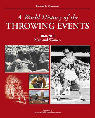 A World History of Throwing Events: 1860-2011 Men and Women (Paperback)