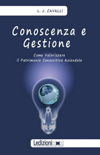 Conoscenza E Gestione. Come Valorizzare Il Patrimonio Conoscitivo Aziendale (Paperback)