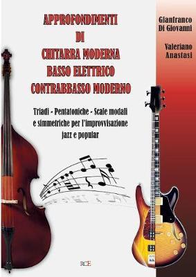 Approfondimenti Di Chitarra Moderna Basso Elettrico Contrabbasso Moderno: Triadi - Pentatoniche - Scale Modali E Simmetriche Per L'Improvvisazione Jazz E Popular (Paperback)