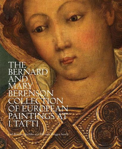 The Bernard and Mary Berenson Collection of European Paintings at I Tatti (Hardback)