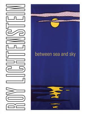 Roy Lichtenstein: Between Sea and Sky (Hardback)