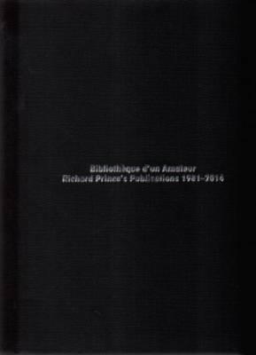 Richard Prince's Publications - Bibliotheque D'un Amateur (Paperback)
