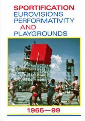 Sportification: Eurovisions, Performativity, and Playgrounds (Paperback)