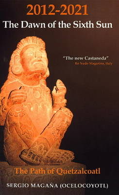 2012-2021 - The Dawn of the Sixth Sun: The Path of Quetzalcoatl (Paperback)