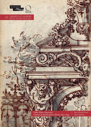 Gilles Marie Oppenord: Carnet des dessins fait a Rome, 1692-1699 (Hardback)