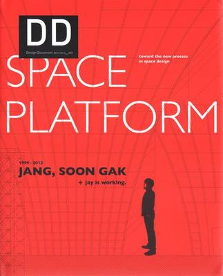 Jang, Soon Gak + Jay is Working. 1999-2013 Space Platform DD 40 (Hardback)