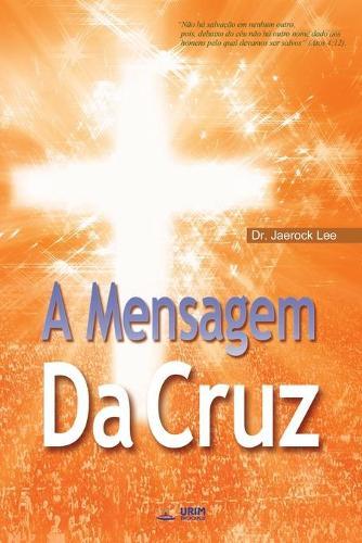 A Mensagem Da Cruz: The Message of the Cross (Portuguese Edition) (Paperback)