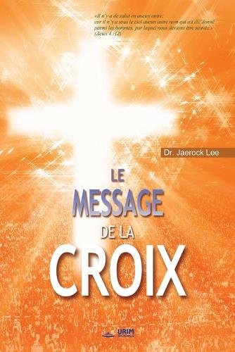 Le Message de la Croix: The Message of the Cross (French) (Paperback)