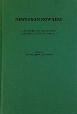 News from Nowhere - a Platform for the Future & Introspection of the Present (Hardback)
