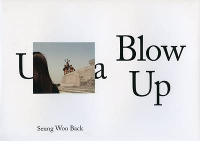 Seung Woo Back - Utopia Blow Up. Ilwoo Photography Prize 2010 (Paperback)