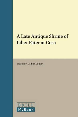 A Late Antique Shrine of Liber Pater at Cosa - Etudes preliminaires aux religions orientales dans l'Empire romain 64 (Hardback)