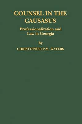 Counsel in the Caucasus: Professionalization and Law in Georgia - Law in Eastern Europe 54 (Hardback)