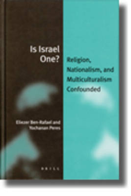 Is Israel One? (paperback): Religion, Nationalism, and Multiculturalism Confounded - Jewish Identities in a Changing World 5 (Hardback)