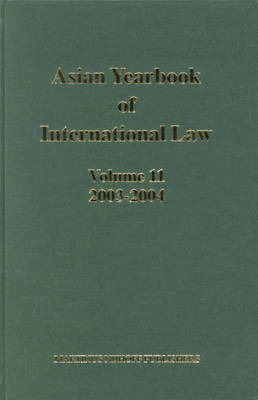 Asian Yearbook of International Law, Volume 11 (2003-2004) - Asian Yearbook of International Law 11 (Hardback)