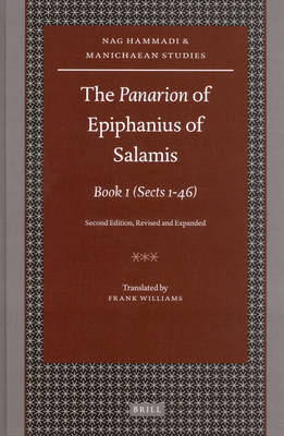 The <i>Panarion</i> of Epiphanius of Salamis: Book I: (Sects 1-46) Second Edition, Revised and Expanded - Nag Hammadi and Manichaean Studies 63 (Hardback)