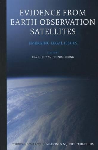 Evidence from Earth Observation Satellites: Emerging Legal Issues - Studies in Space Law 7 (Hardback)