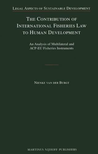 The Contribution of International Fisheries Law to Human Development: An Analysis of Multilateral and ACP-EU Fisheries Instruments - Legal Aspects of Sustainable Development 15 (Hardback)
