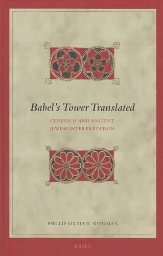 Babel's Tower Translated: Genesis 11 and Ancient Jewish Interpretation - Biblical Interpretation Series 117 (Hardback)