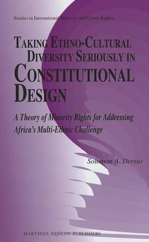 Taking Ethno-Cultural Diversity Seriously in Constitutional Design: A Theory of Minority Rights for Addressing Africa's Multi-ethnic Challenge - Studies in International Minority and Group Rights 4 (Hardback)